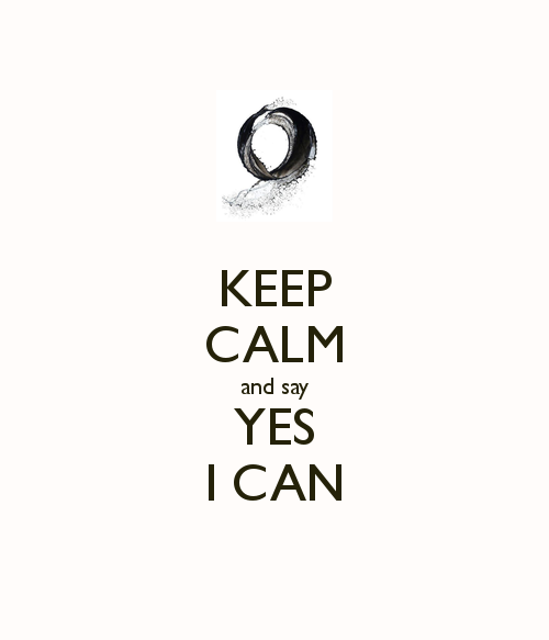 Keep Calm and say Yes I Can